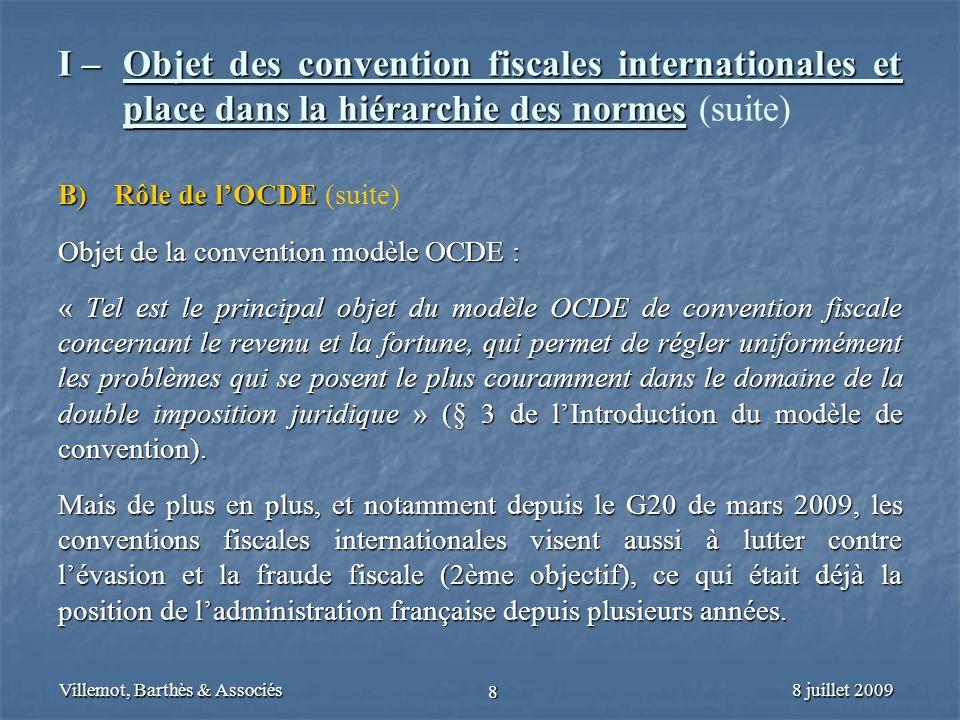 8 juillet 2009Villemot, Barthès & Associés 8 I – Objet des convention fiscales internationales et place dans la hiérarchie des normes I – Objet des co
