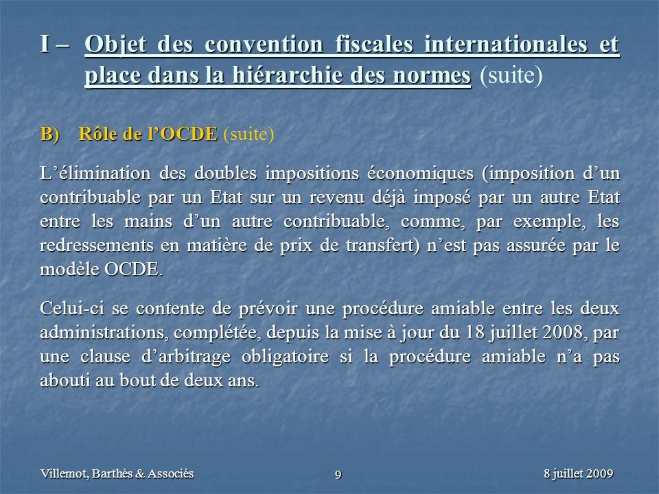 8 juillet 2009Villemot, Barthès & Associés 9 I – Objet des convention fiscales internationales et place dans la hiérarchie des normes I – Objet des co