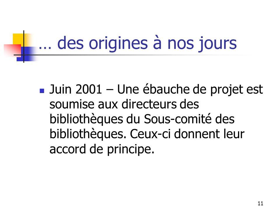 11 … des origines à nos jours Juin 2001 – Une ébauche de projet est soumise aux directeurs des bibliothèques du Sous-comité des bibliothèques.