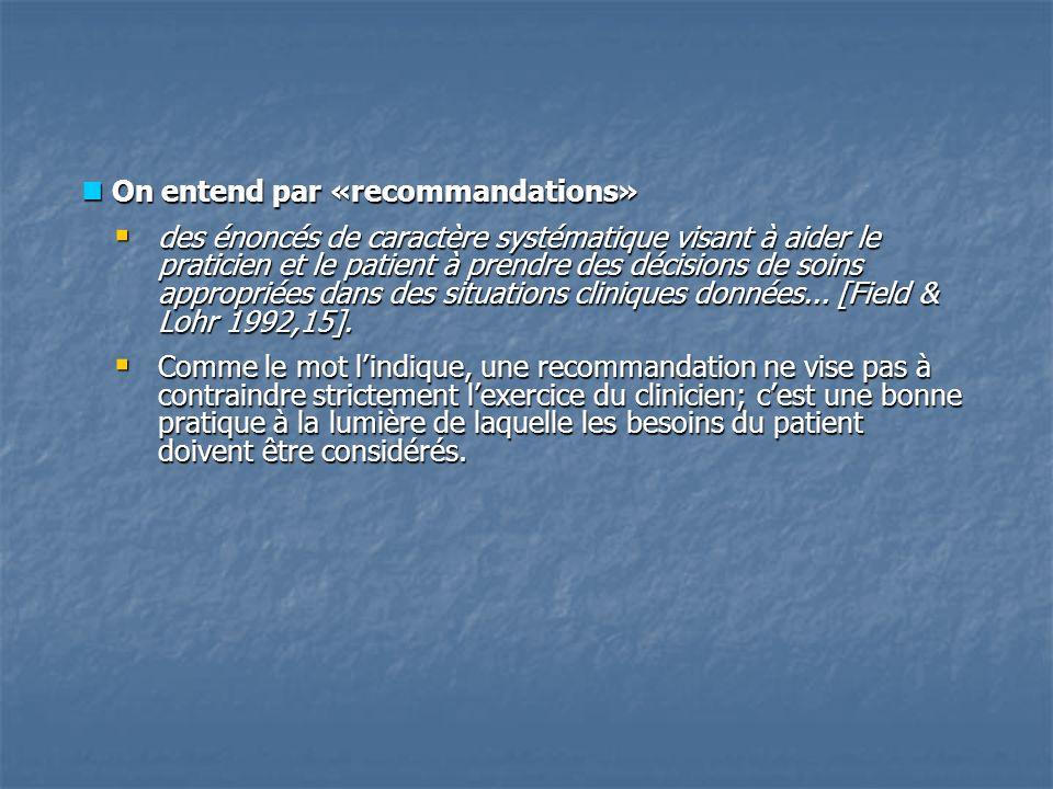 On entend par «recommandations» On entend par «recommandations» des énoncés de caractère systématique visant à aider le praticien et le patient à pren