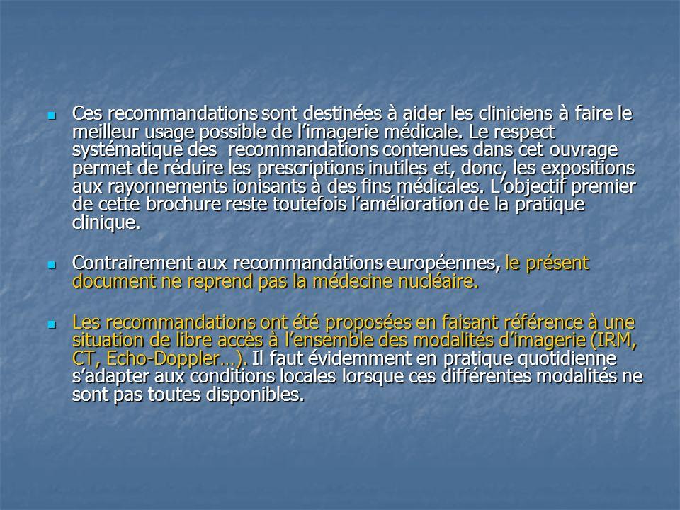 Ces recommandations sont destinées à aider les cliniciens à faire le meilleur usage possible de limagerie médicale. Le respect systématique des recomm