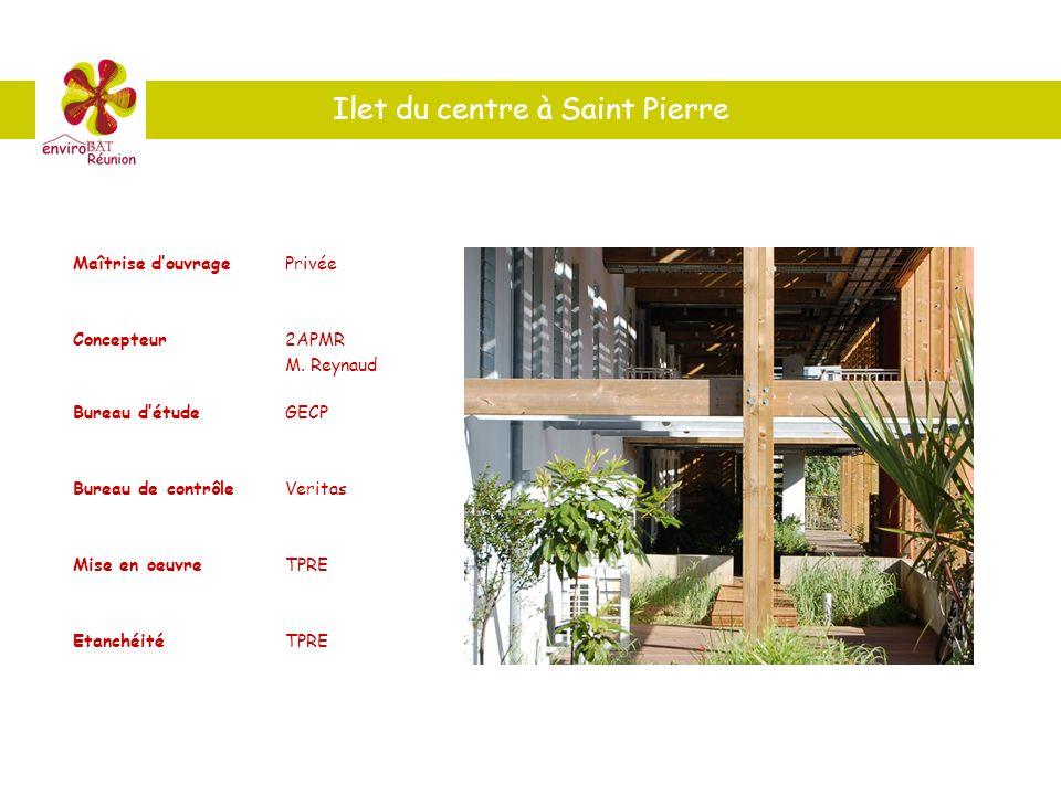 Ilet du centre à Saint Pierre Maîtrise douvragePrivée Concepteur2APMR M. Reynaud Bureau détudeGECP Bureau de contrôleVeritas Mise en oeuvreTPRE Etanch