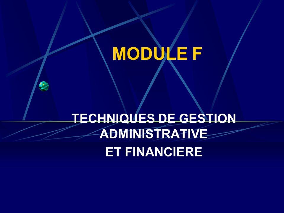 MODULE F TECHNIQUES DE GESTION ADMINISTRATIVE ET FINANCIERE