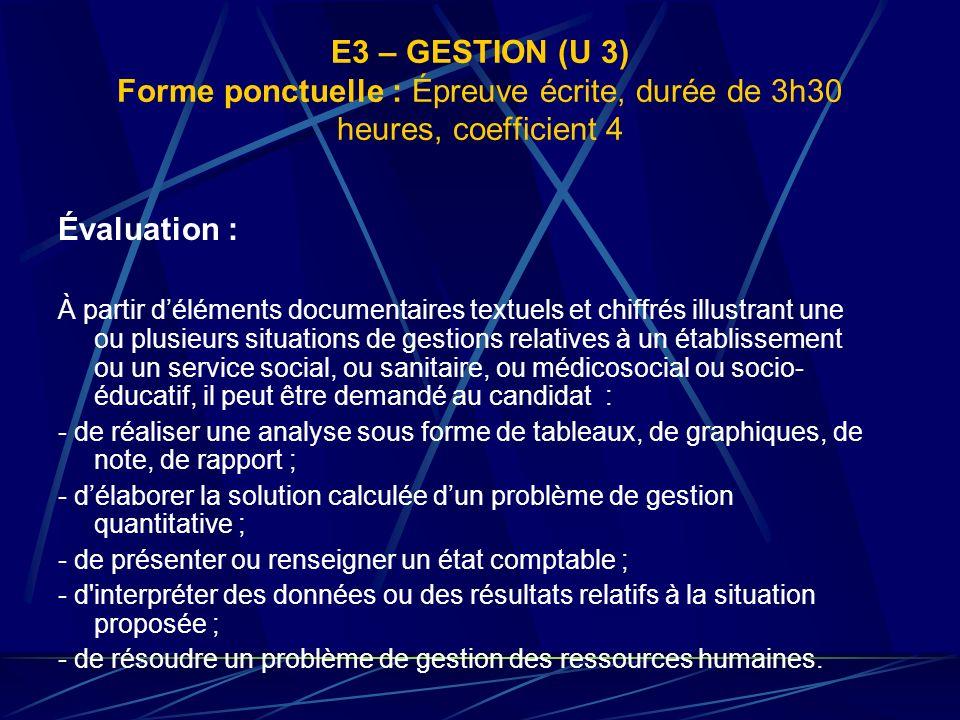 E3 – GESTION (U 3) Forme ponctuelle : Épreuve écrite, durée de 3h30 heures, coefficient 4 Évaluation : À partir déléments documentaires textuels et ch