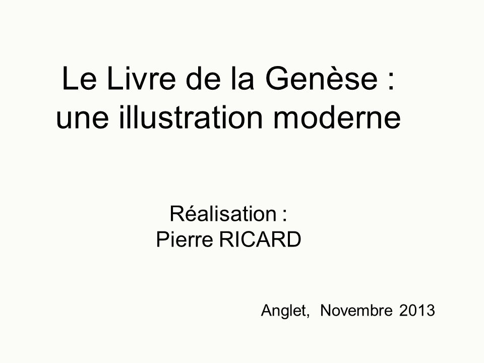Le Livre de la Genèse : une illustration moderne Réalisation : Pierre RICARD Anglet, Novembre 2013