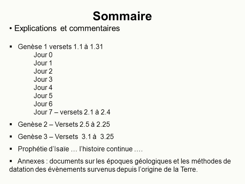Sommaire Explications et commentaires Genèse 1 versets 1.1 à 1.31 Jour 0 Jour 1 Jour 2 Jour 3 Jour 4 Jour 5 Jour 6 Jour 7 – versets 2.1 à 2.4 Genèse 2