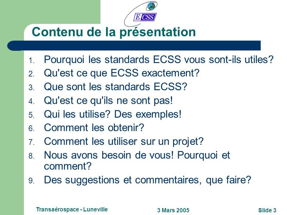 Slide 23 Mars 2005 Transaérospace - Luneville But de la présentation: Expliquer pourquoi il vous est utile de connaître et utiliser les standards ECSS