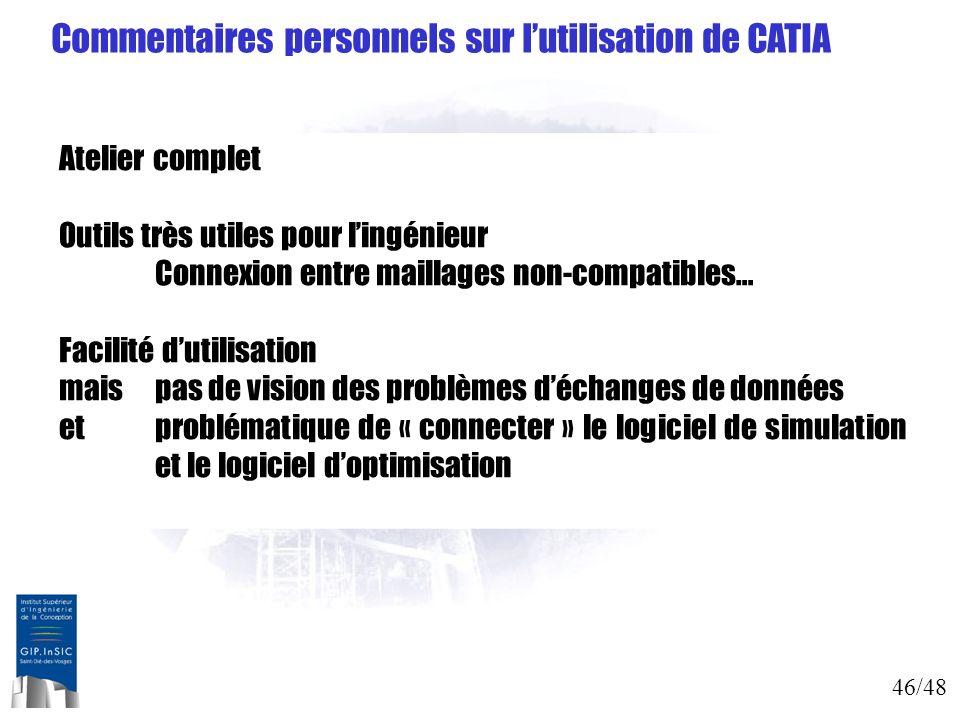 46/48 Commentaires personnels sur lutilisation de CATIA Atelier complet Outils très utiles pour lingénieur Connexion entre maillages non-compatibles…