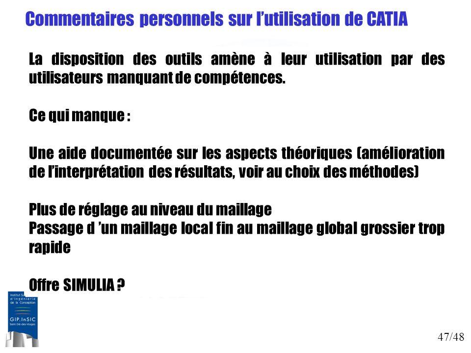 47/48 Commentaires personnels sur lutilisation de CATIA La disposition des outils amène à leur utilisation par des utilisateurs manquant de compétence