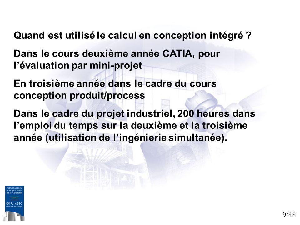 9/48 Quand est utilisé le calcul en conception intégré ? Dans le cours deuxième année CATIA, pour lévaluation par mini-projet En troisième année dans