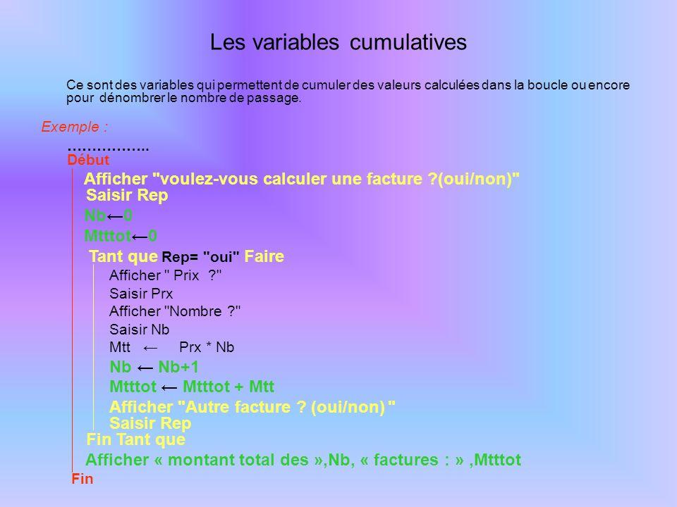 Les variables cumulatives Ce sont des variables qui permettent de cumuler des valeurs calculées dans la boucle ou encore pour dénombrer le nombre de p