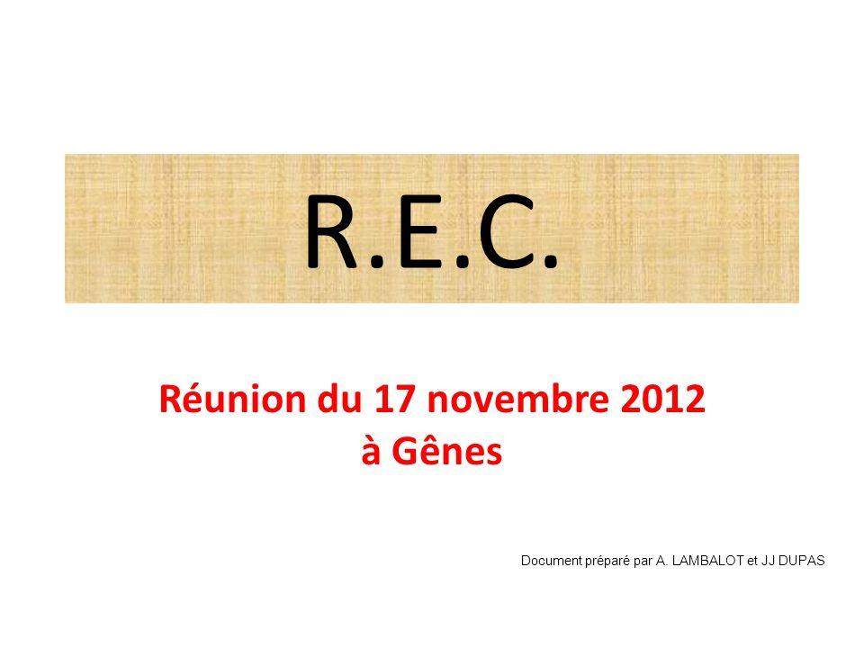 R.E.C. Réunion du 17 novembre 2012 à Gênes Document préparé par A. LAMBALOT et JJ DUPAS