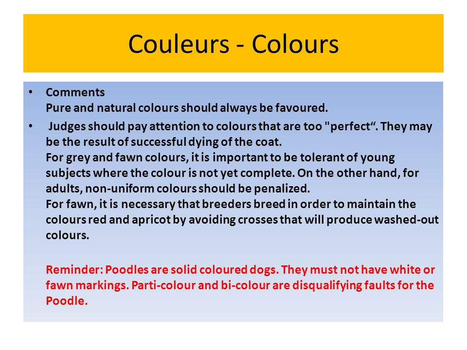 Couleurs - Colours Comments Pure and natural colours should always be favoured. Judges should pay attention to colours that are too