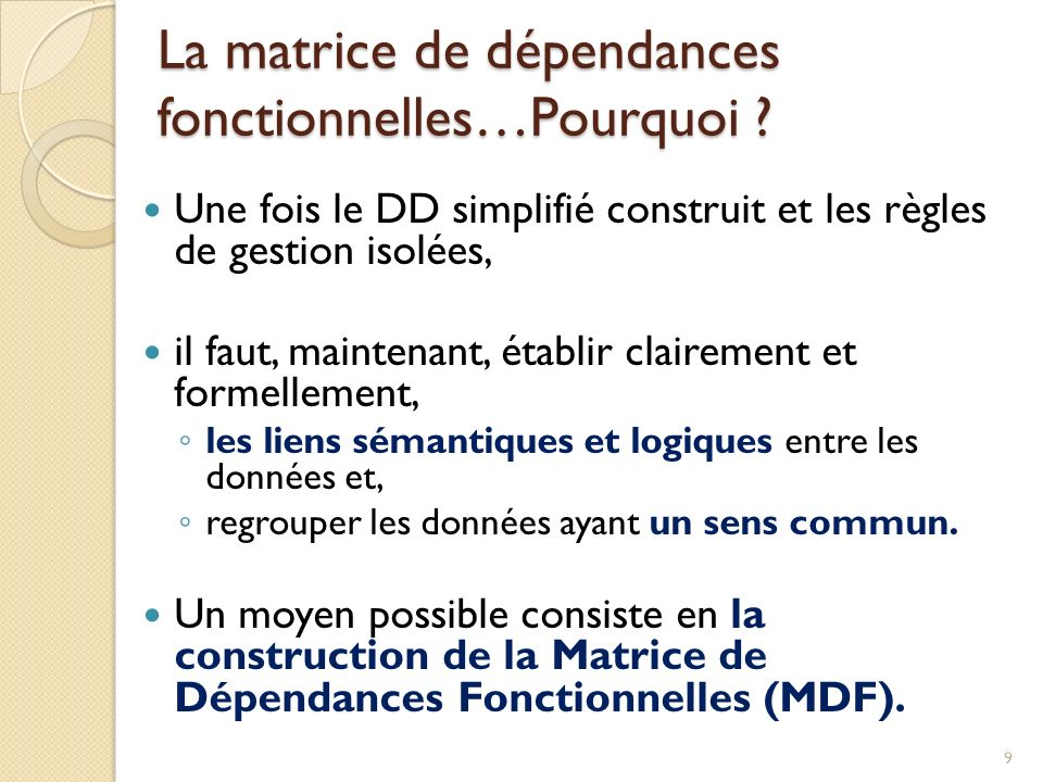 La matrice de dépendances fonctionnelles…Pourquoi ? Une fois le DD simplifié construit et les règles de gestion isolées, il faut, maintenant, établir