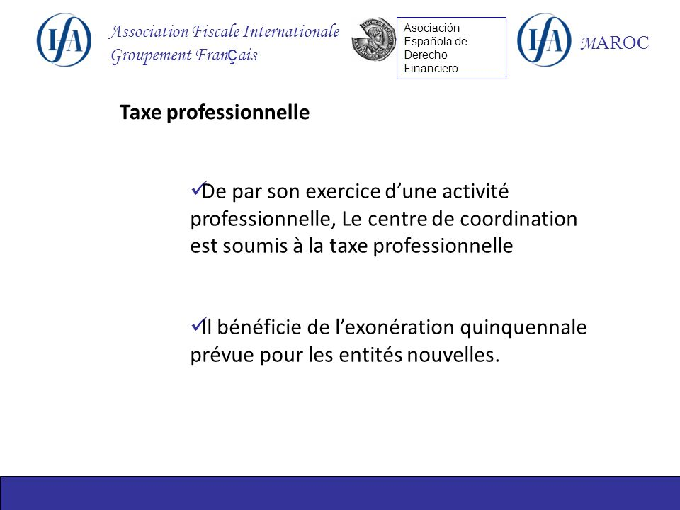 Association Fiscale Internationale Groupement Fran ç ais M AROC Asociación Española de Derecho Financiero Taxe professionnelle De par son exercice dun