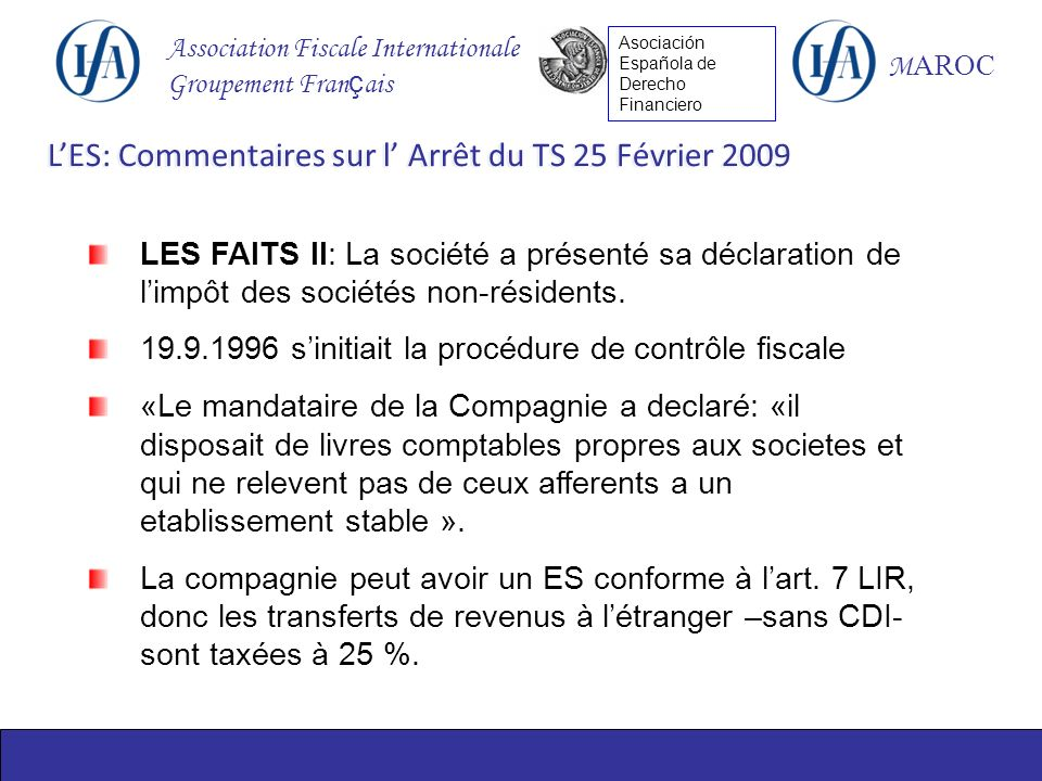 Association Fiscale Internationale Groupement Fran ç ais M AROC Asociación Española de Derecho Financiero LES FAITS II: La société a présenté sa déclaration de limpôt des sociétés non-résidents.