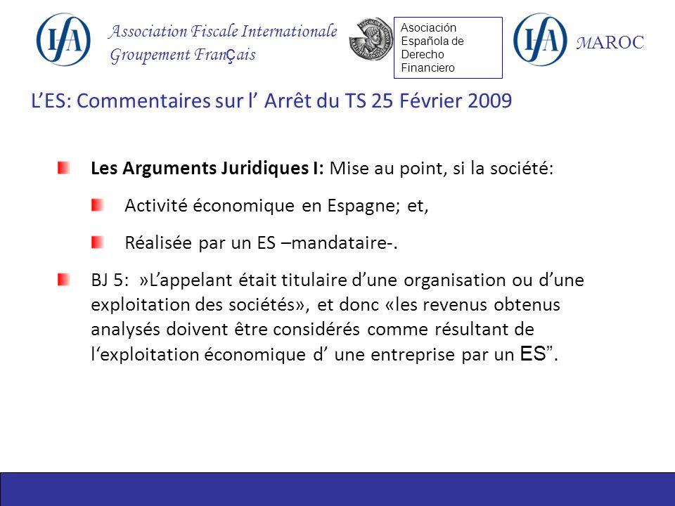 Association Fiscale Internationale Groupement Fran ç ais M AROC Asociación Española de Derecho Financiero Les Arguments Juridiques I: Mise au point, si la société: Activité économique en Espagne; et, Réalisée par un ES –mandataire-.