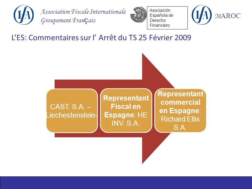 Association Fiscale Internationale Groupement Fran ç ais M AROC Asociación Española de Derecho Financiero LES: Commentaires sur l Arrêt du TS 25 Février 2009 CAST.