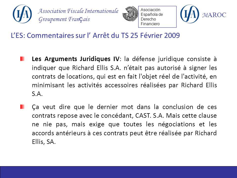Association Fiscale Internationale Groupement Fran ç ais M AROC Asociación Española de Derecho Financiero Les Arguments Juridiques IV: la défense juridique consiste à indiquer que Richard Ellis S.A.