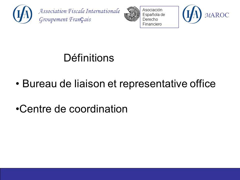 Association Fiscale Internationale Groupement Fran ç ais M AROC Asociación Española de Derecho Financiero Définitions Bureau de liaison et representative office Centre de coordination