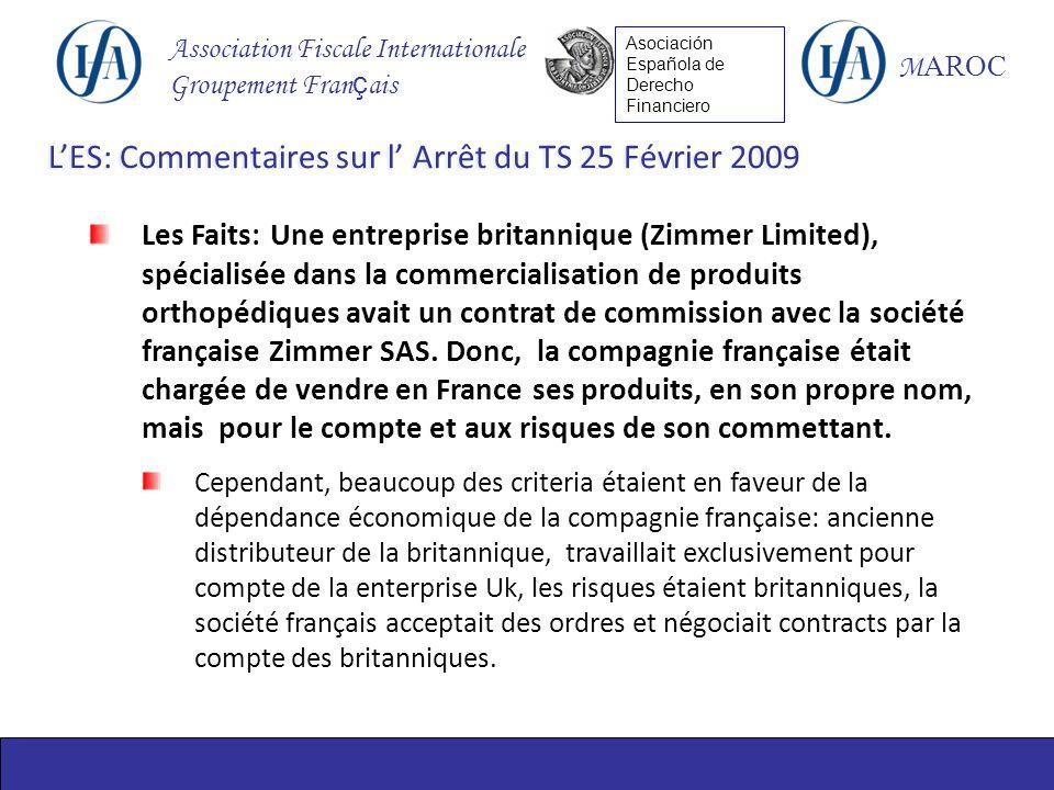 Association Fiscale Internationale Groupement Fran ç ais M AROC Asociación Española de Derecho Financiero Les Faits: Une entreprise britannique (Zimmer Limited), spécialisée dans la commercialisation de produits orthopédiques avait un contrat de commission avec la société française Zimmer SAS.