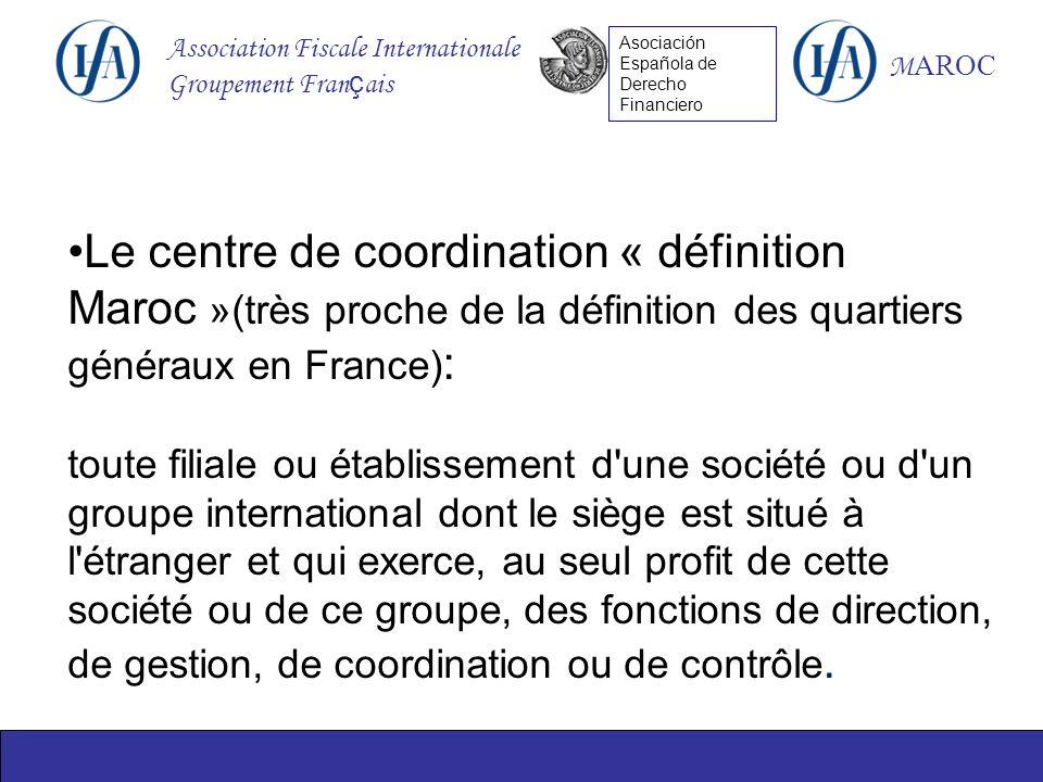 Association Fiscale Internationale Groupement Fran ç ais M AROC Asociación Española de Derecho Financiero Le centre de coordination « définition Maroc