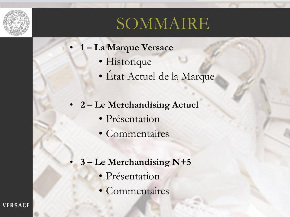 SOMMAIRE 1 – La Marque Versace Historique État Actuel de la Marque 2 – Le Merchandising Actuel Présentation Commentaires 3 – Le Merchandising N+5 Prés
