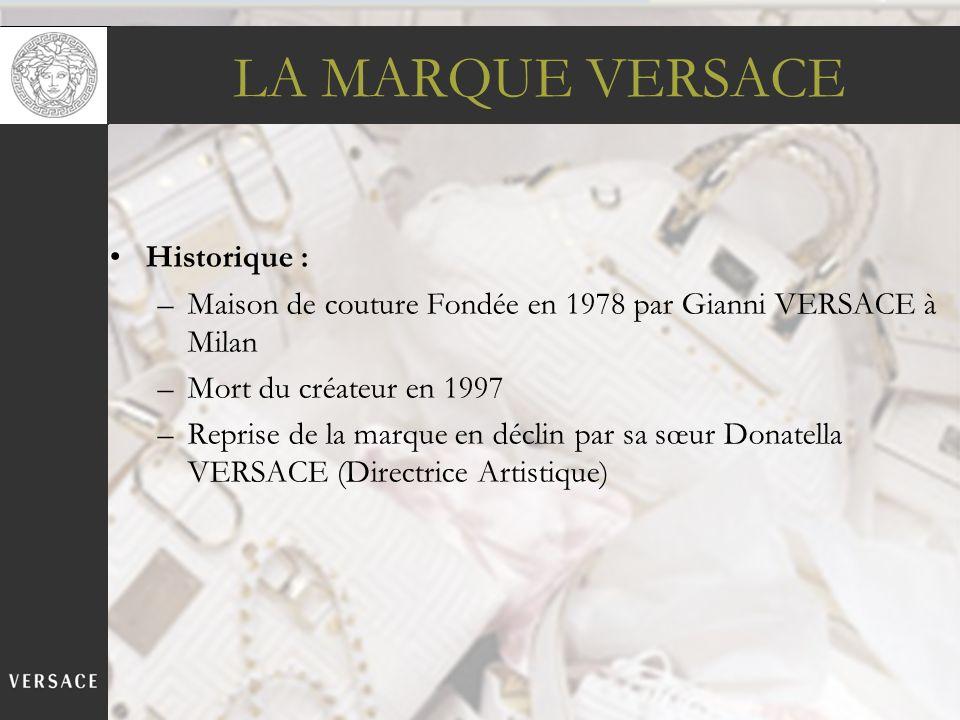 Historique : –Maison de couture Fondée en 1978 par Gianni VERSACE à Milan –Mort du créateur en 1997 –Reprise de la marque en déclin par sa sœur Donate