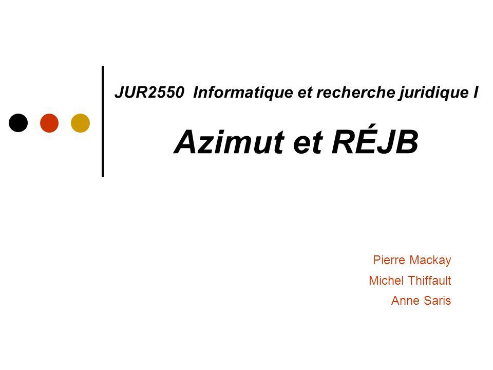JUR2550 Informatique et recherche juridique I Azimut et RÉJB Pierre Mackay Michel Thiffault Anne Saris