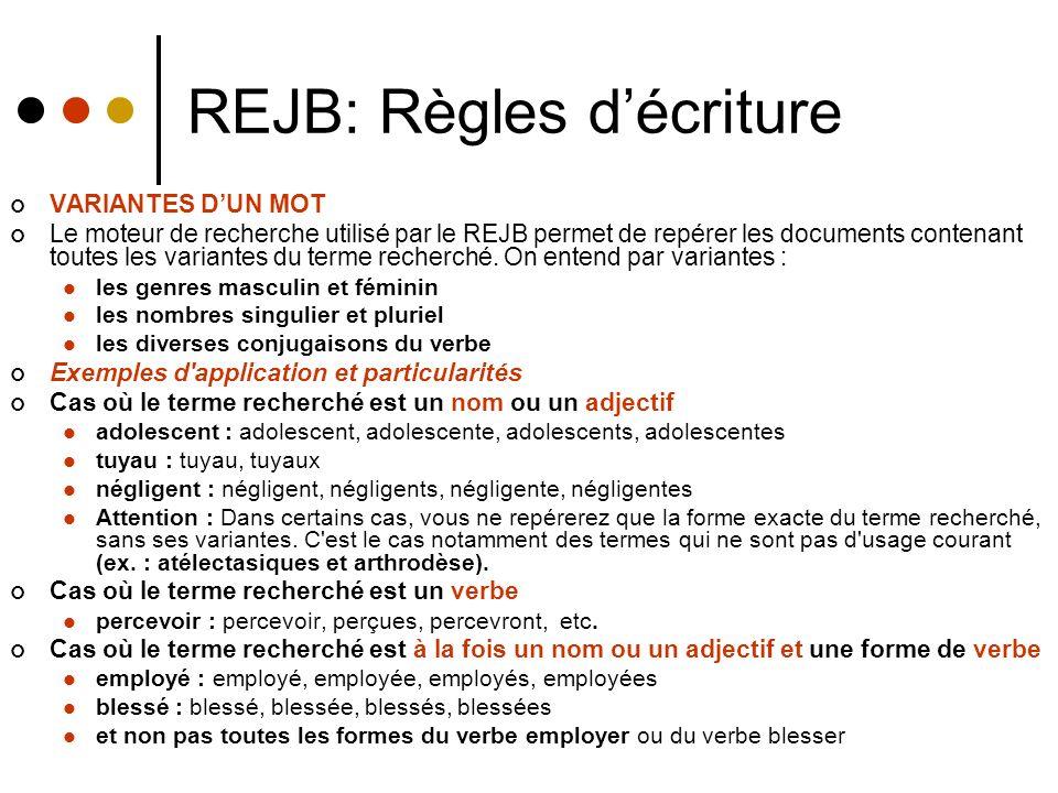REJB: Règles décriture VARIANTES DUN MOT Le moteur de recherche utilisé par le REJB permet de repérer les documents contenant toutes les variantes du terme recherché.