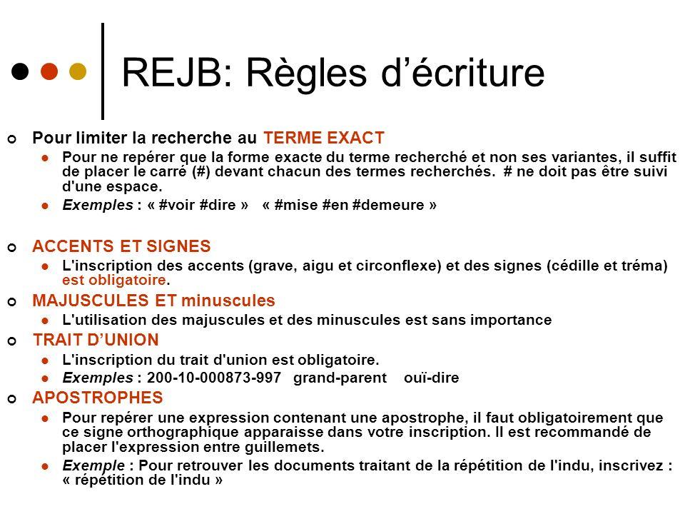 REJB: Règles décriture Pour limiter la recherche au TERME EXACT Pour ne repérer que la forme exacte du terme recherché et non ses variantes, il suffit de placer le carré (#) devant chacun des termes recherchés.