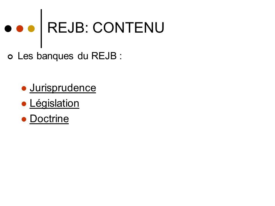 REJB: CONTENU Les banques du REJB : Jurisprudence Législation Doctrine