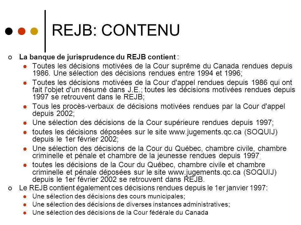 REJB: CONTENU La banque de jurisprudence du REJB contient : Toutes les décisions motivées de la Cour suprême du Canada rendues depuis 1986.