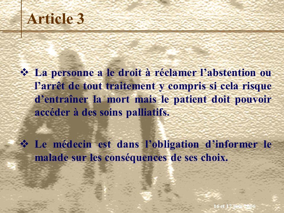 16 et 17 juin 2006 Article 3 La personne a le droit à réclamer labstention ou larrêt de tout traitement y compris si cela risque dentraîner la mort ma