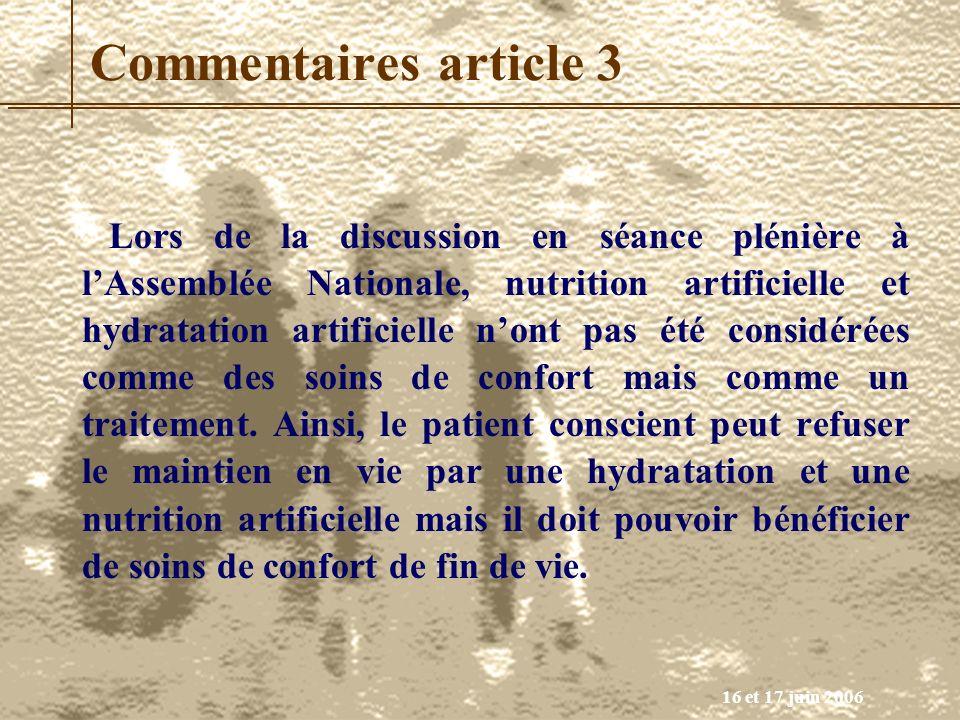 16 et 17 juin 2006 Commentaires article 3 Lors de la discussion en séance plénière à lAssemblée Nationale, nutrition artificielle et hydratation artif