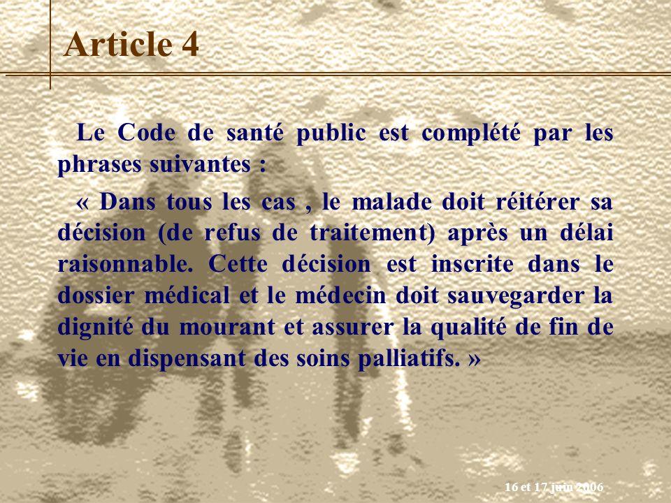 16 et 17 juin 2006 Article 4 Le Code de santé public est complété par les phrases suivantes : « Dans tous les cas, le malade doit réitérer sa décision