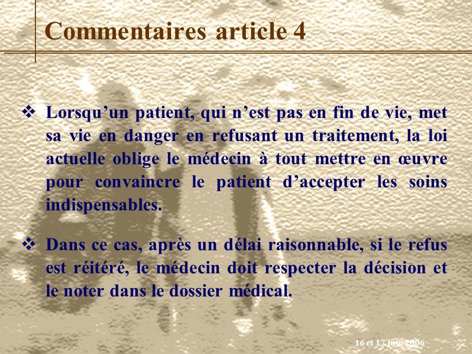 16 et 17 juin 2006 Commentaires article 4 Lorsquun patient, qui nest pas en fin de vie, met sa vie en danger en refusant un traitement, la loi actuell