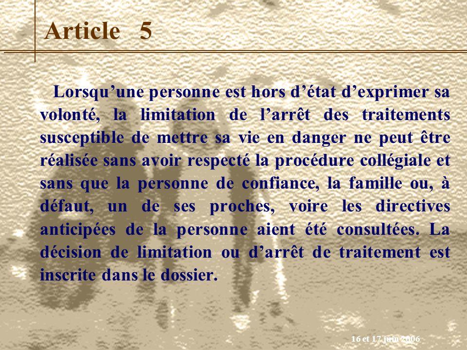 16 et 17 juin 2006 Article 5 Lorsquune personne est hors détat dexprimer sa volonté, la limitation de larrêt des traitements susceptible de mettre sa