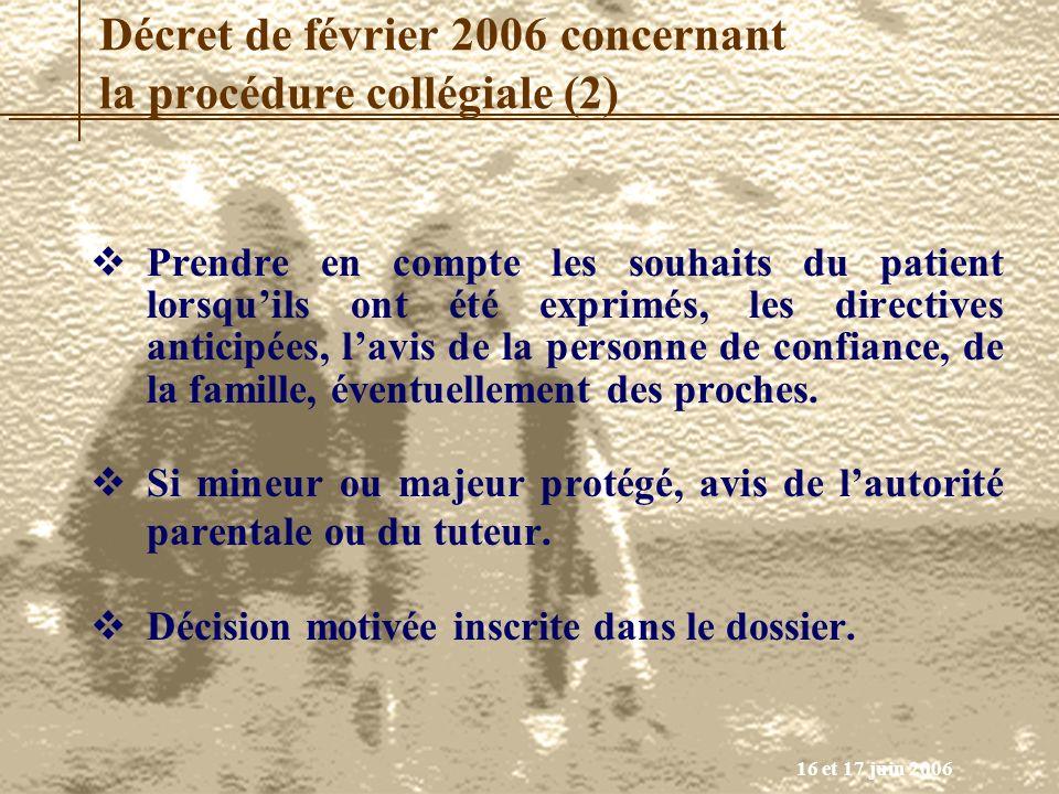 16 et 17 juin 2006 Décret de février 2006 concernant la procédure collégiale (2) Prendre en compte les souhaits du patient lorsquils ont été exprimés,