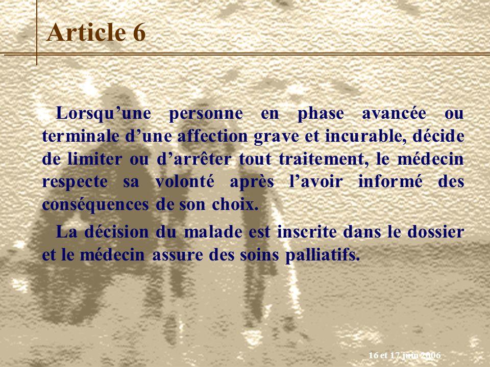 16 et 17 juin 2006 Article 6 Lorsquune personne en phase avancée ou terminale dune affection grave et incurable, décide de limiter ou darrêter tout tr