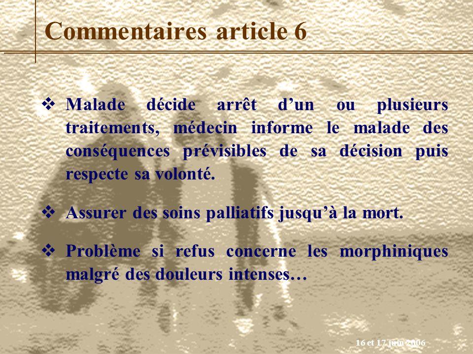 16 et 17 juin 2006 Commentaires article 6 Malade décide arrêt dun ou plusieurs traitements, médecin informe le malade des conséquences prévisibles de