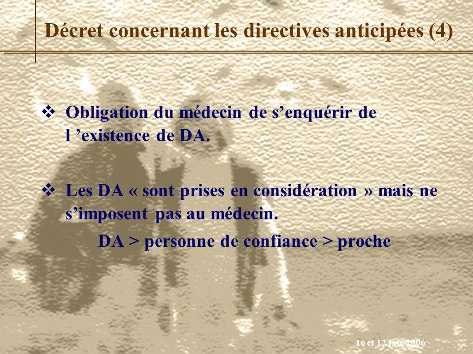 16 et 17 juin 2006 Obligation du médecin de senquérir de l existence de DA. Les DA « sont prises en considération » mais ne simposent pas au médecin.