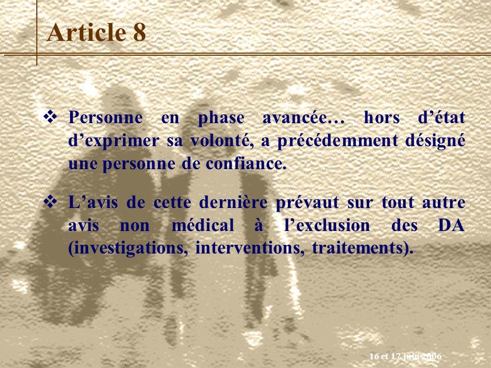 16 et 17 juin 2006 Article 8 Personne en phase avancée… hors détat dexprimer sa volonté, a précédemment désigné une personne de confiance. Lavis de ce