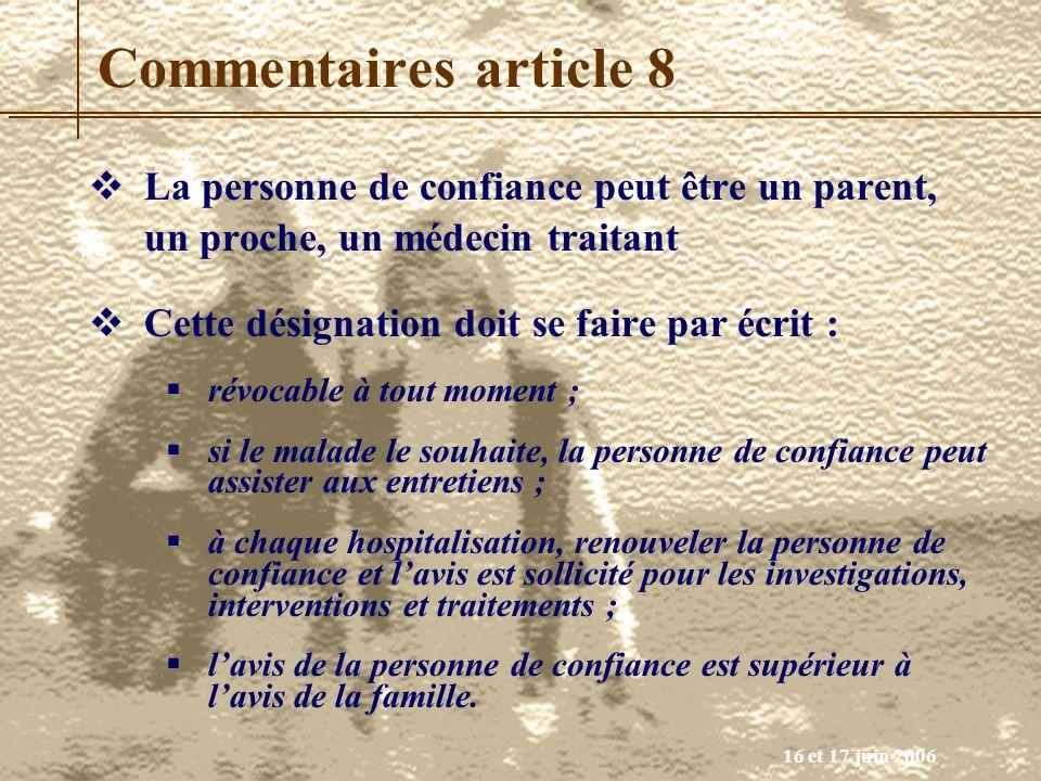 16 et 17 juin 2006 Commentaires article 8 La personne de confiance peut être un parent, un proche, un médecin traitant Cette désignation doit se faire