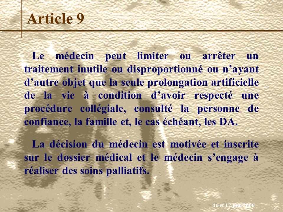 16 et 17 juin 2006 Article 9 Le médecin peut limiter ou arrêter un traitement inutile ou disproportionné ou nayant dautre objet que la seule prolongat