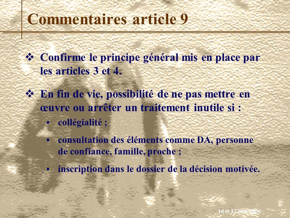 16 et 17 juin 2006 Commentaires article 9 Confirme le principe général mis en place par les articles 3 et 4. En fin de vie, possibilité de ne pas mett