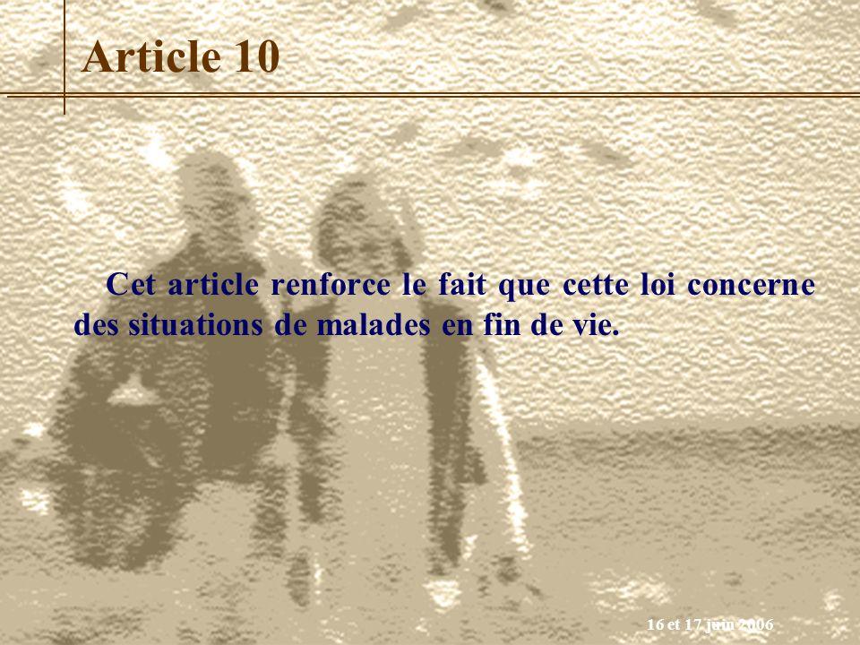 16 et 17 juin 2006 Article 10 Cet article renforce le fait que cette loi concerne des situations de malades en fin de vie.