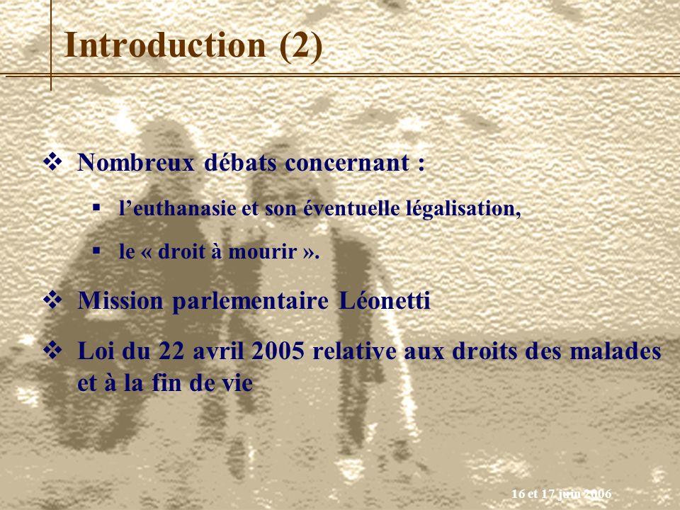 16 et 17 juin 2006 Introduction (2) Nombreux débats concernant : leuthanasie et son éventuelle légalisation, le « droit à mourir ». Mission parlementa