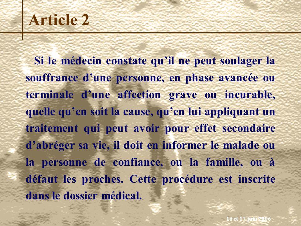 16 et 17 juin 2006 Article 2 Si le médecin constate quil ne peut soulager la souffrance dune personne, en phase avancée ou terminale dune affection gr