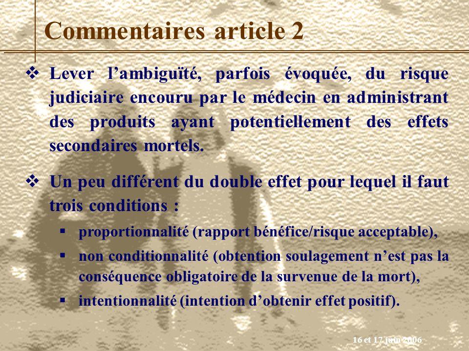 16 et 17 juin 2006 Commentaires article 2 Lever lambiguïté, parfois évoquée, du risque judiciaire encouru par le médecin en administrant des produits